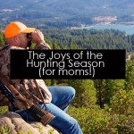 The Joys of the Hunting Season (for moms!)