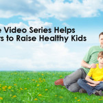 Free Video Series Helps Parents to Raise Healthy Kids